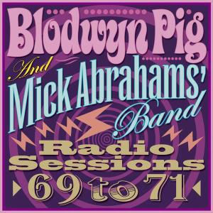 Blodwyn Pig and Mick Abrahams' Band - Radio Sessions 69 to 71 (2012)