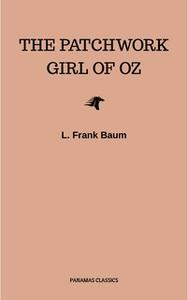 «The Patchwork Girl of Oz» by L. Frank Baum