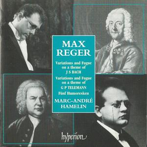 Marc-André Hamelin - Max Reger: Variations and Fugue on Bach, Variations and Fugue on Telemann (1999)