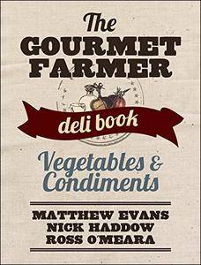 The Gourmet Farmer Deli Book: Vegetables and Condiments