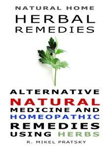 Natural Home Herbal Remedies. Alternative Natural Medicine and Homeopathic Remedies Using Herbs (repost)