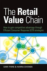 The retail value chain: how to gain competitive advantage through efficient consumer response (ECR) strategies (Repost)