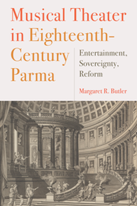 Musical Theater in Eighteenth-Century Parma : Entertainment, Sovereignty, Reform