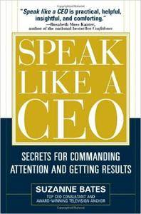 Suzanne Bates - Speak Like a CEO: Secrets for Commanding Attention and Getting Results [Repost]