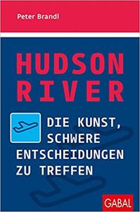 Hudson River: Die Kunst, schwere Entscheidungen zu treffen - Peter Brandl