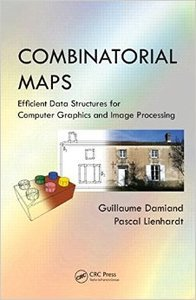 Combinatorial Maps Efficient Data Structures for Computer Graphics and Image Processing