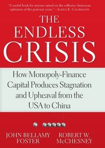 The Endless Crisis: How Monopoly-Finance Capital Produces Stagnation and Upheaval from the USA to China (repost)