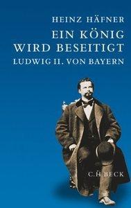 Ein König wird beseitigt. Sonderausgabe: Ludwig II. von Bayern (repost)