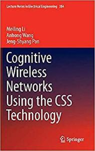 Cognitive Wireless Networks Using the CSS Technology (Lecture Notes in Electrical Engineering) [Repost]