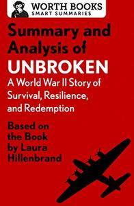 Summary and Analysis of Unbroken: A World War II Story of Survival, Resilience, and Redemption: Based on the Book