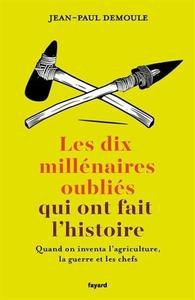 """Jean-Paul Demoule, """"Les dix millénaires oubliés qui ont fait l'Histoire"""""""