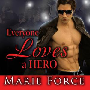 «Everyone Loves a Hero: And That's the Problem» by Marie Force
