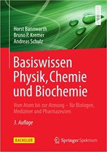 Basiswissen Physik, Chemie und Biochemie: Vom Atom bis zur Atmung - für Biologen, Mediziner und Pharmazeuten (Repost)