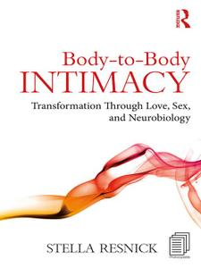 Body-to-Body Intimacy: Transformation Through Love, Sex, and Neurobiology
