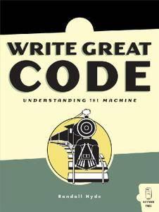 Write Great Code: Volume I: Understanding the Machine (Repost)