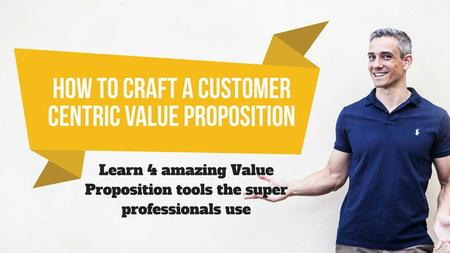 How to Craft a Customer Centric Value Proposition Design