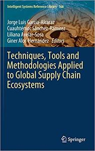 Techniques, Tools and Methodologies Applied to Global Supply Chain Ecosystems