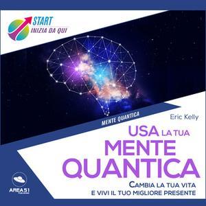 «Usa la tua mente quantica» by Eric Kelly