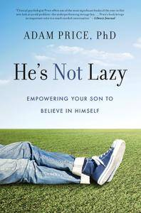 He's Not Lazy: Empowering Your Son to Believe In Himself