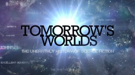 BBC - Tomorrow's Worlds: The Unearthly History of Science Fiction (2014)