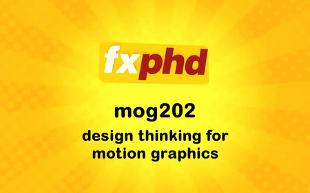 FXPHD - MOG202 -Design Thinking for Motion Graphics
