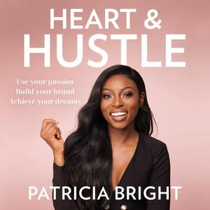 «Heart and Hustle» by Patricia Bright