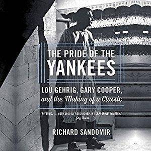 The Pride of the Yankees: Lou Gehrig, Gary Cooper, and the Making of a Classic [Audiobook]