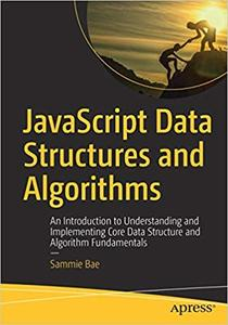 JavaScript Data Structures and Algorithms: An Introduction to Understanding and Implementing Core Data Structure and Algorithm