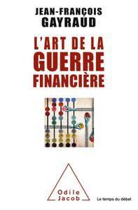 """Jean-François Gayraud, """"L'Art de la guerre financière"""""""