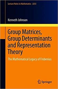 Group Matrices, Group Determinants and Representation Theory: The Mathematical Legacy of Frobenius