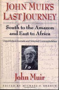 John Muir's Last Journey: South To The Amazon And East To Africa: Unpublished Journals And Selected Correspondence(Repost)