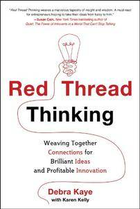 Red Thread Thinking: Weaving Together Connections for Brilliant Ideas and Profitable Innovation(Repost)
