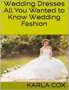 Wedding Dresses: All You Wanted to Know Wedding Fashion