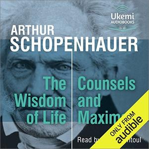 The Wisdom of Life, Counsels and Maxims [Audiobook]