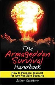 The Armageddon Survival Handbook: How to Prepare Yourself for Any Possible Scenario