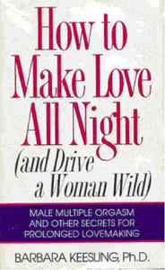 Dr. Barbara Keesling - How to Make Love All Night (and Drive a Woman Wild).pdf