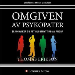 «Omgiven av psykopater : Så undviker du att bli utnyttjad av andra» by Thomas Erikson