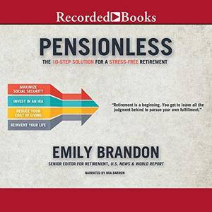 Pensionless: The 10-Step Solution for a Stress-Free Retirement [Audiobook]