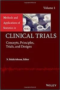 Methods and Applications of Statistics in Clinical Trials, Volume 1: Concepts, Principles, Trials, and Designs  (repost)