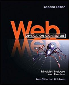 Web Application Architecture: Principles, Protocols and Practices 2nd Edition
