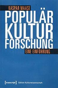 Populärkulturforschung: Eine Einführung by Kaspar Maase