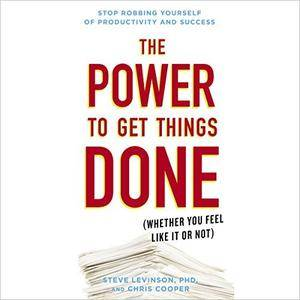 The Power to Get Things Done: (Whether You Feel Like It or Not) [Audiobook]