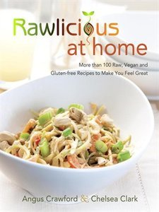 Rawlicious at Home: More Than 100 Raw, Vegan and Gluten-free Recipes to Make You Feel Great [Repost]
