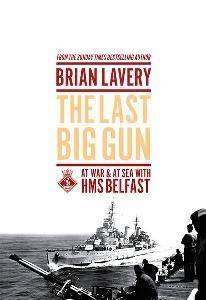 The Last Big Gun : At War & At Sea with HMS Belfast