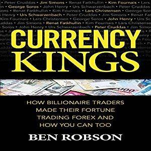 Currency kings how billionaire traders made their fortune trading forex