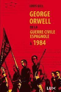 """Louis Gill, """"George Orwell : De la guerre civile espagnole à 1984"""""""