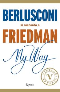 Alan Friedman - My way. Berlusconi si racconta a Friedman