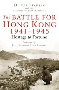 The Battle for Hong Kong, 1941-1945: Hostage to Fortune