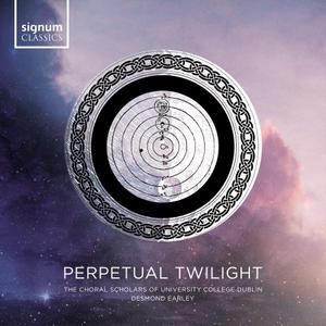 The Choral Scholars of University College Dublin &  Desmond Earley - Perpetual Twilight (2019)