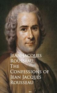 «The Confessions of Jean Jacques Rousseau» by Jean-Jacques Rousseau